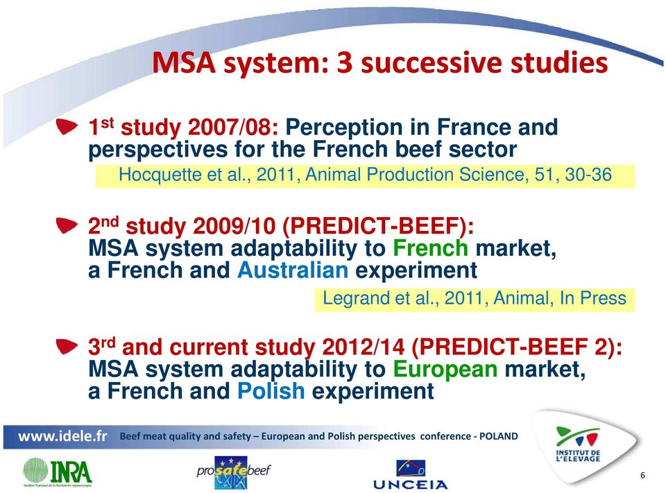 , 2011, Animal Production Science, 51, 30-36 2 nd study 2009/10 (PREDICT-BEEF): MSA system adaptability to French