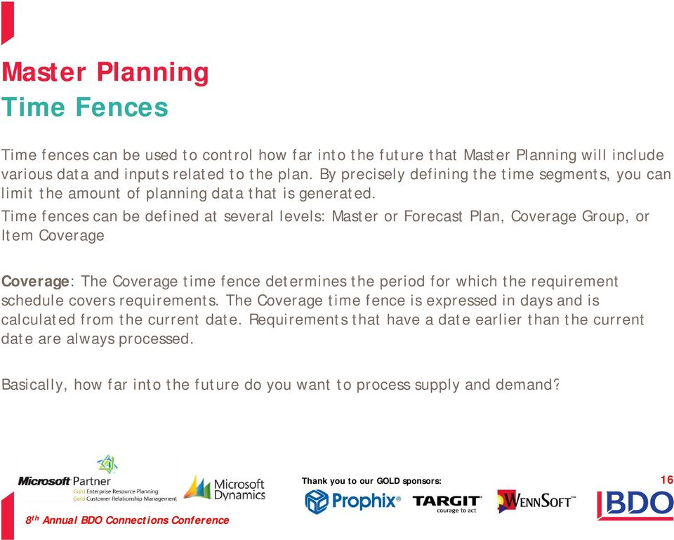 Time fences can be defined at several levels: Master or Forecast Plan, Coverage Group, or Item Coverage Coverage: The Coverage time fence determines the period for which the