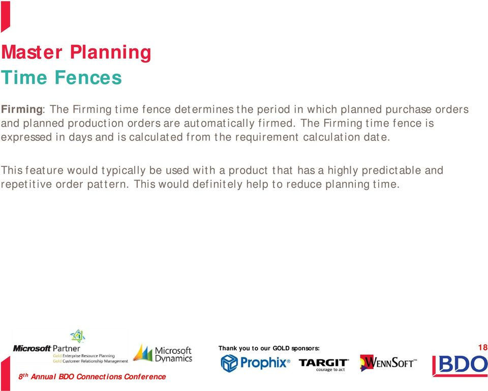 The Firming time fence is expressed in days and is calculated from the requirement calculation date.