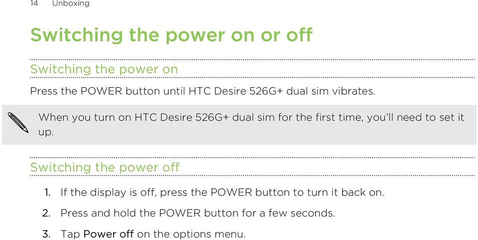 When you turn on HTC Desire 526G+ dual sim for the first time, you ll need to set it up.