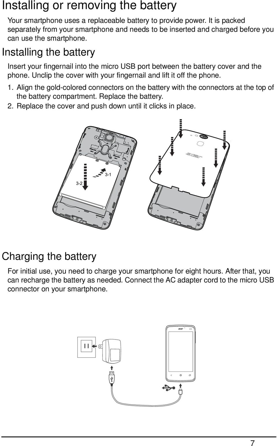 Installing the battery Insert your fingernail into the micro USB port between the battery cover and the phone. Unclip the cover with your fingernail and lift it off the phone. 1.