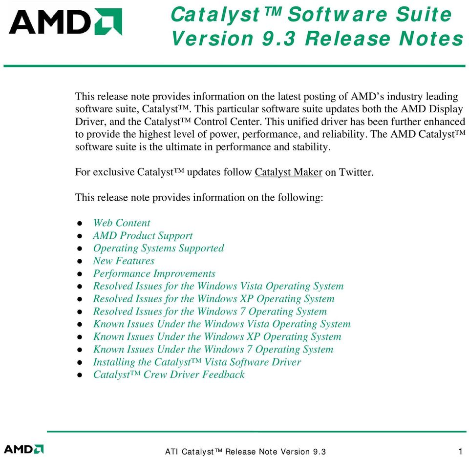 This unified driver has been further enhanced to provide the highest level of power, performance, and reliability. The AMD Catalyst software suite is the ultimate in performance and stability.