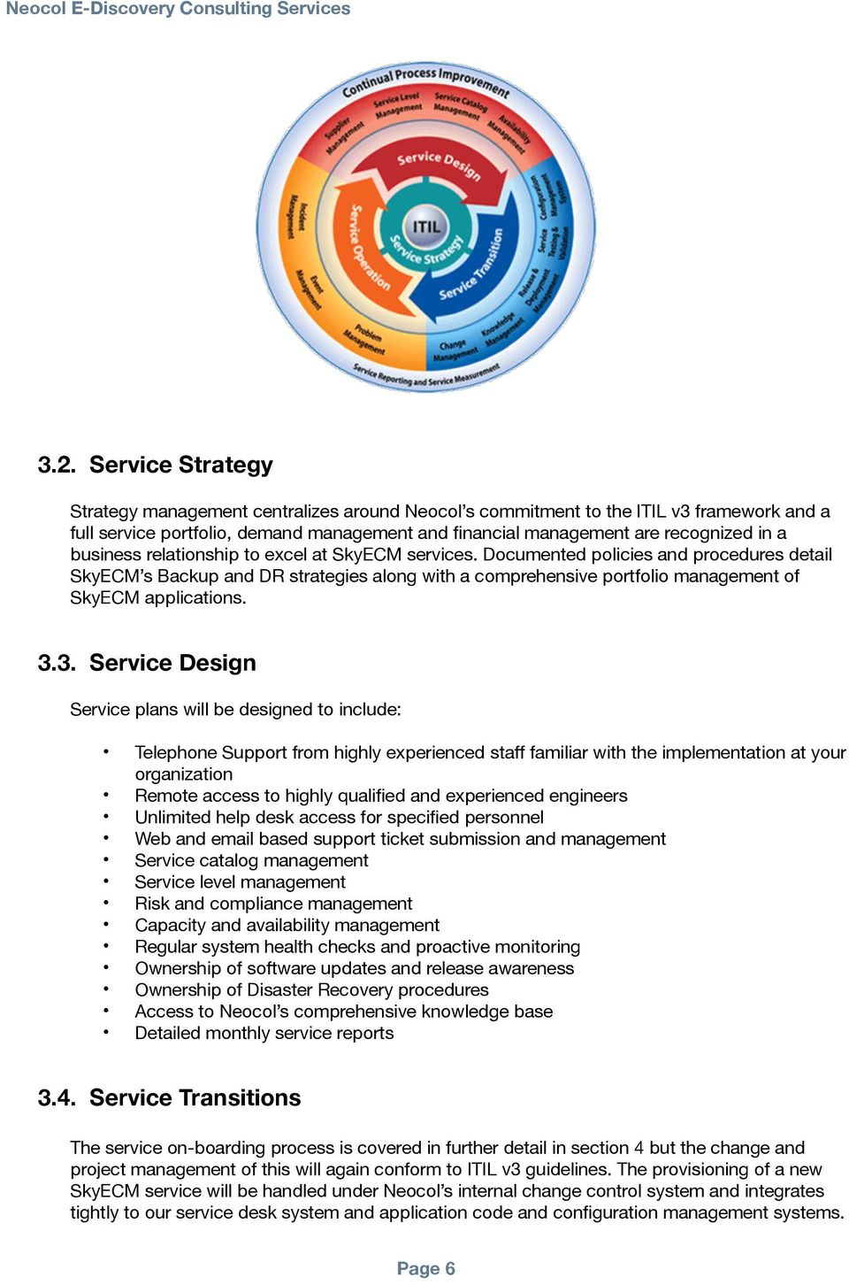 3.3. Service Design Service plans will be designed to include: Telephone Support from highly experienced staff familiar with the implementation at your organization Remote access to highly qualified