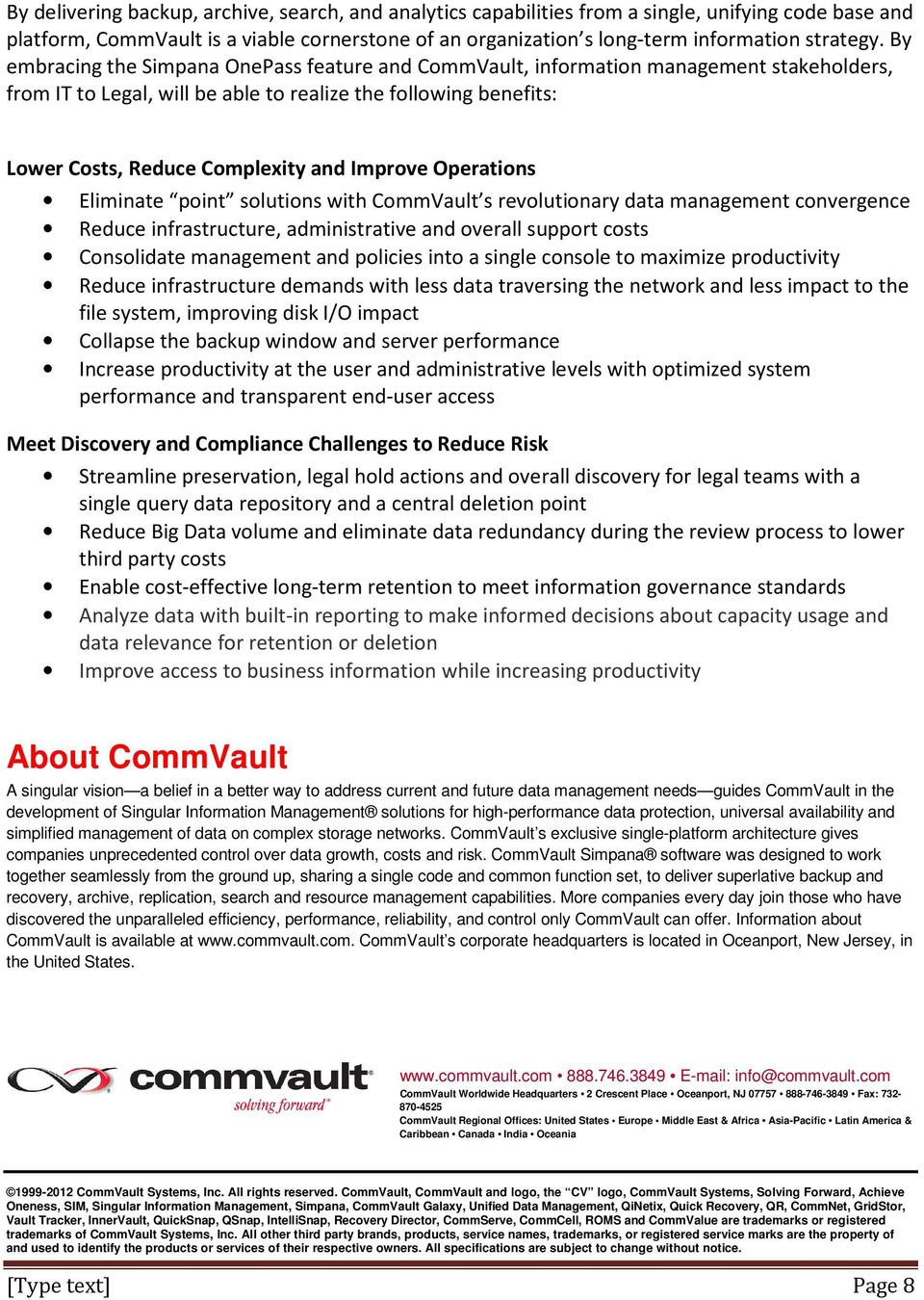 Improve Operations Eliminate point solutions with CommVault s revolutionary data management convergence Reduce infrastructure, administrative and overall support costs Consolidate management and