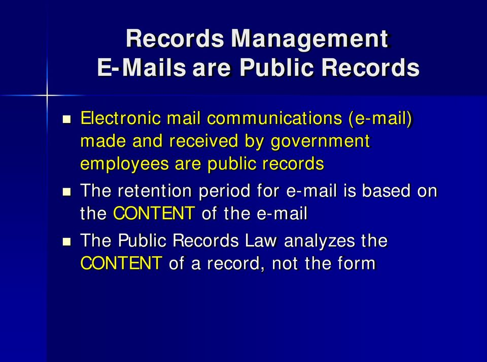 public records The retention period for e-mail is based on the CONTENT