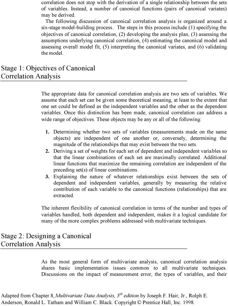 The steps in this process include (1) specifying the objectives of canonical correlation, (2) developing the analysis plan, (3) assessing the assumptions underlying canonical correlation, (4)