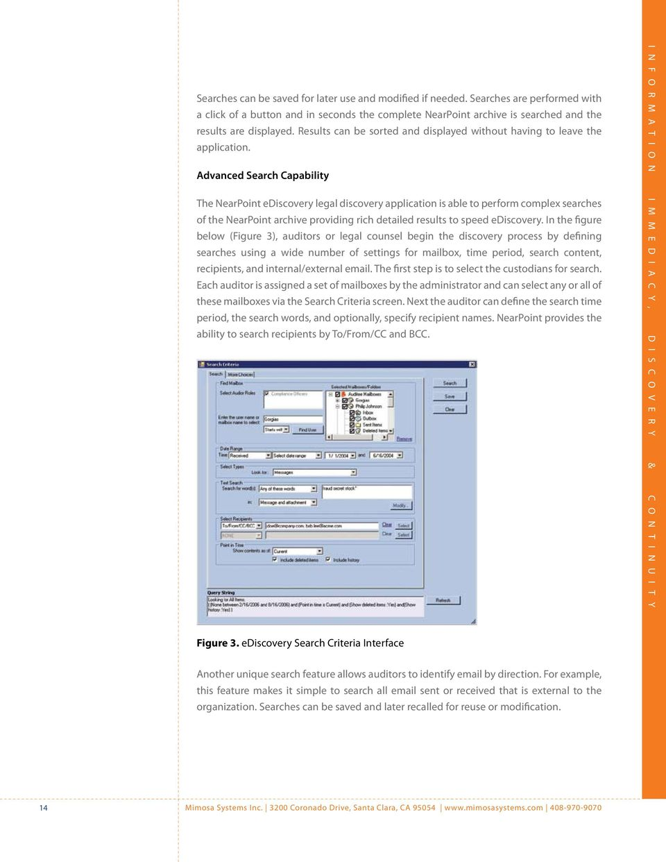 Advanced Search Capability The NearPoint ediscovery legal discovery application is able to perform complex searches of the NearPoint archive providing rich detailed results to speed ediscovery.
