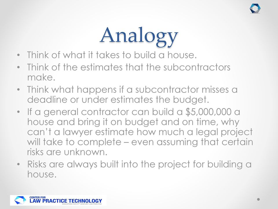 If a general contractor can build a $5,000,000 a house and bring it on budget and on time, why can t a lawyer
