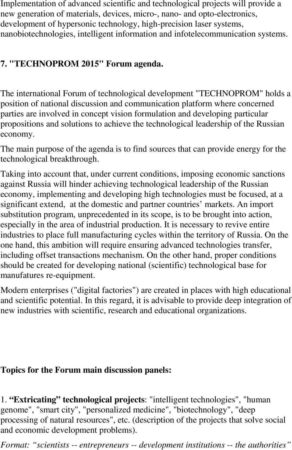 "The international Forum of technological development ""TECHNOPROM"" holds a position of national discussion and communication platform where concerned parties are involved in concept vision formulation"