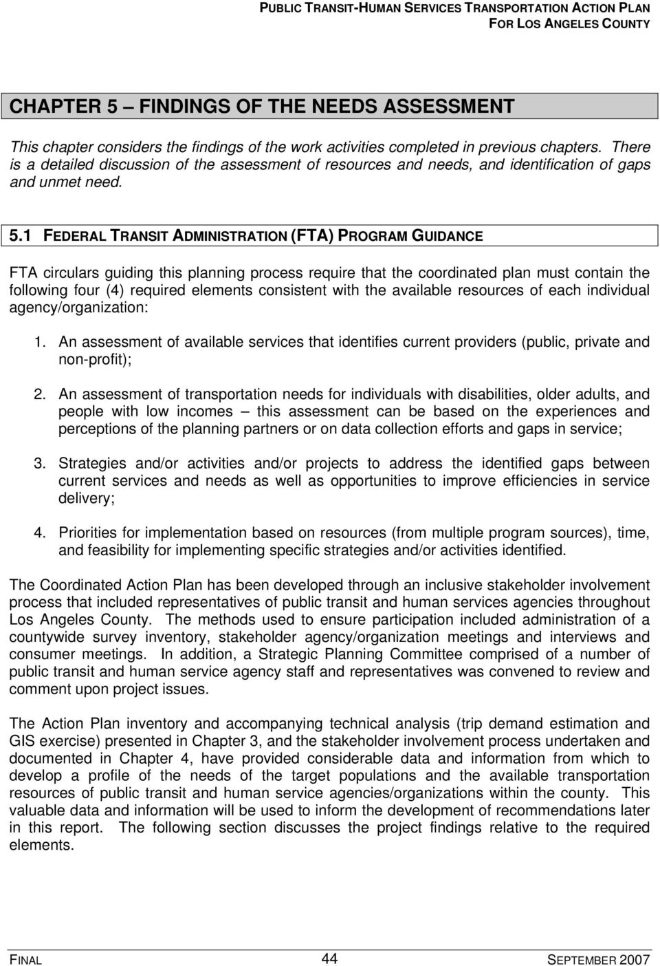 1 FEDERAL TRANSIT ADMINISTRATION (FTA) PROGRAM GUIDANCE FTA circulars guiding this planning process require that the coordinated plan must contain the following four (4) required elements consistent