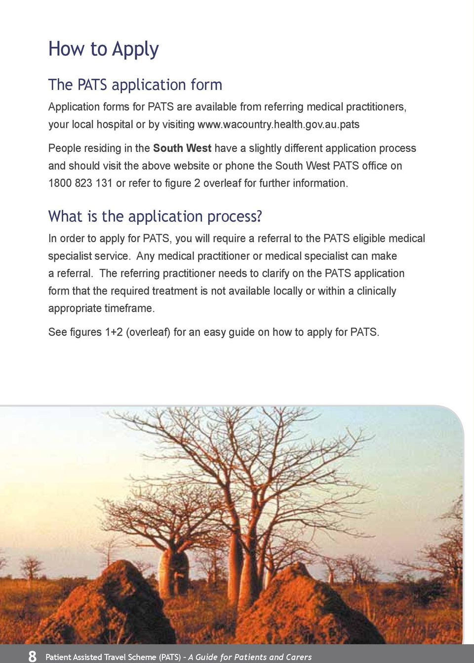 overleaf for further information. What is the application process? In order to apply for PATS, you will require a referral to the PATS eligible medical specialist service.