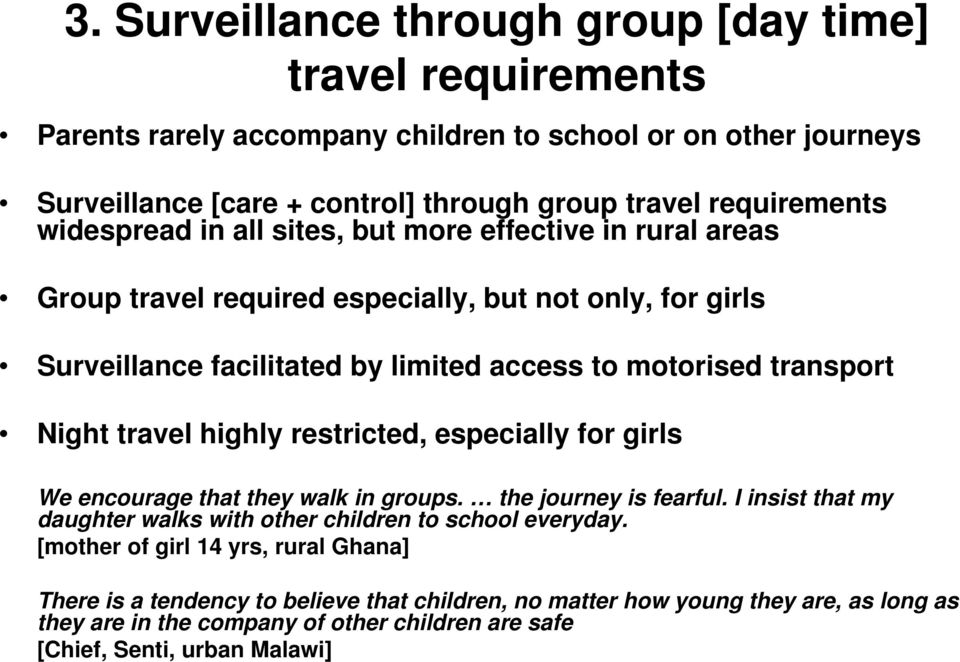 travel highly restricted, especially for girls We encourage that they walk in groups. the journey is fearful. I insist that my daughter walks with other children to school everyday.