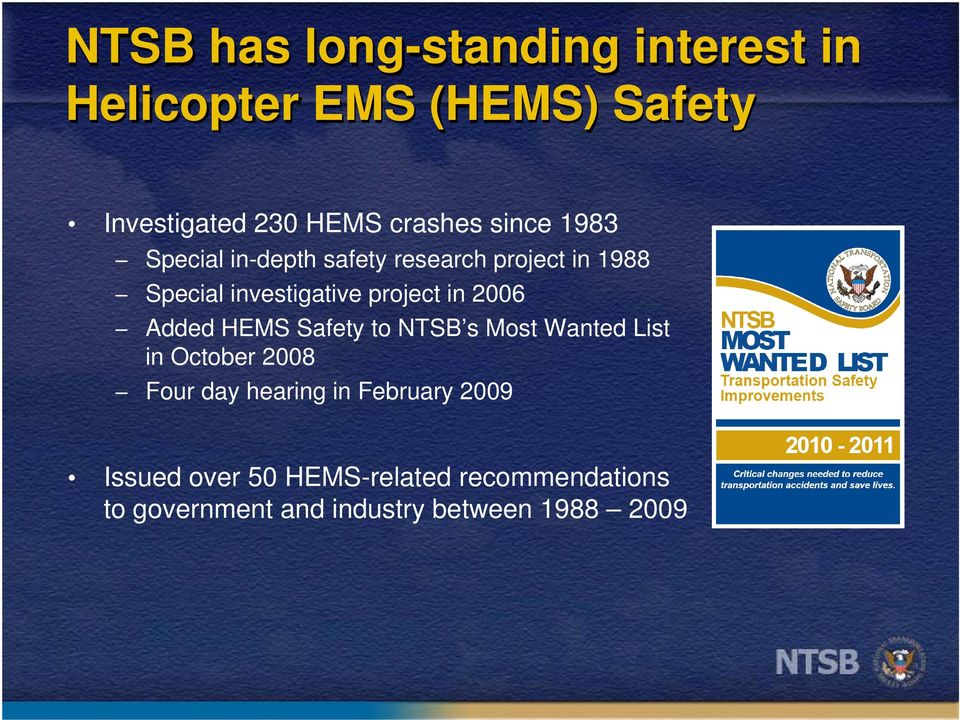 2006 Added HEMS Safety to NTSB s Most Wanted List in October 2008 Four day hearing in
