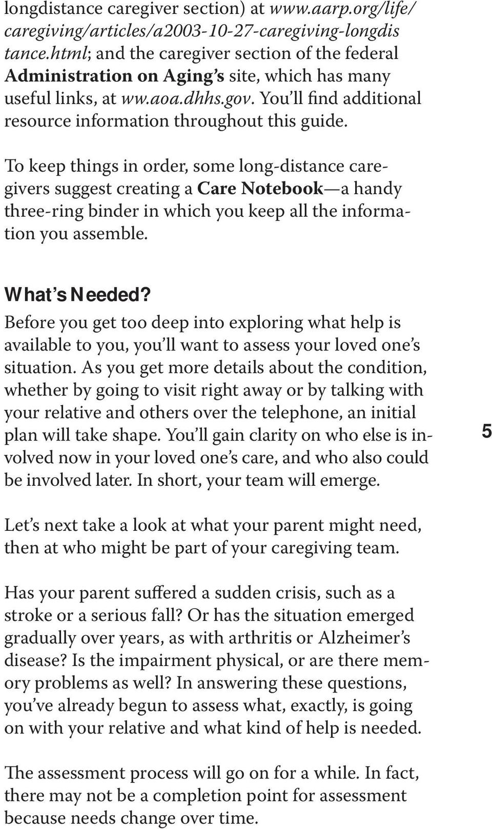 To keep things in order, some long-distance caregivers suggest creating a Care Notebook a handy three-ring binder in which you keep all the information you assemble. What s Needed?