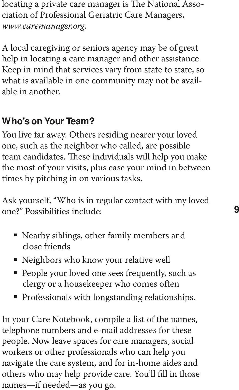 Keep in mind that services vary from state to state, so what is available in one community may not be available in another. Who s on Your Team? You live far away.