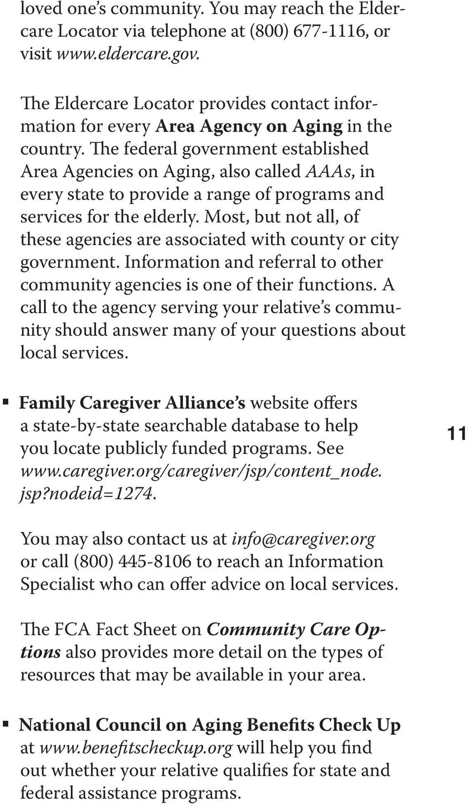 The federal government established Area Agencies on Aging, also called AAAs, in every state to provide a range of programs and services for the elderly.