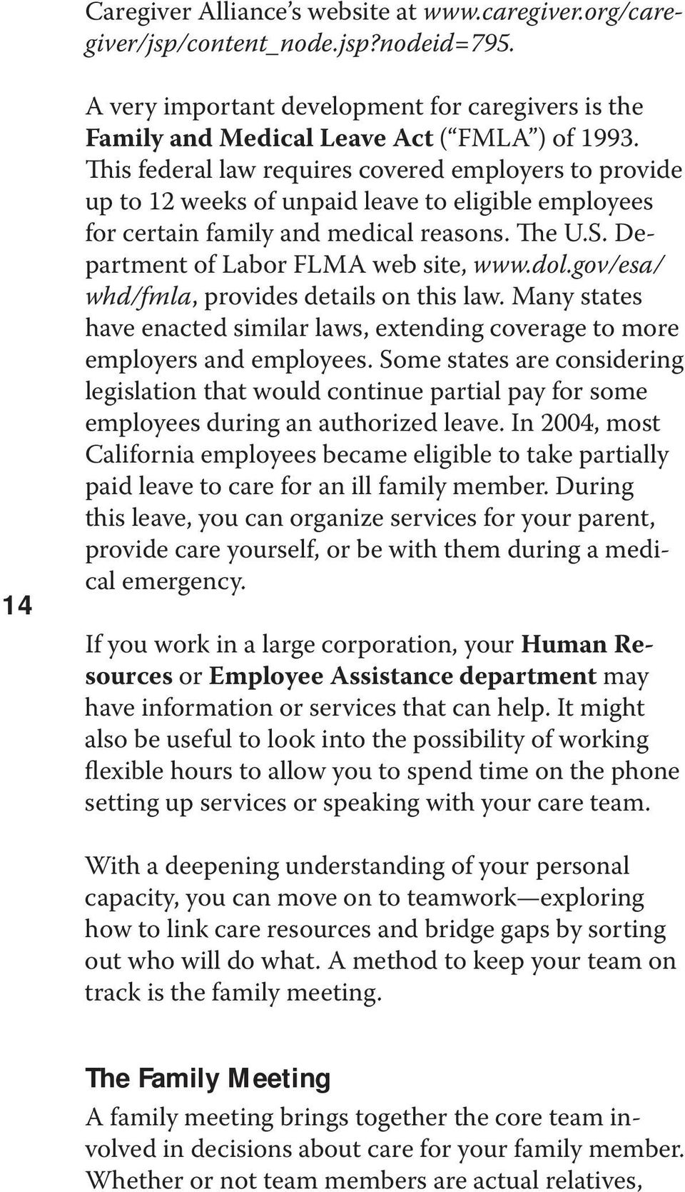 gov/esa/ whd/fmla, provides details on this law. Many states have enacted similar laws, extending coverage to more employers and employees.