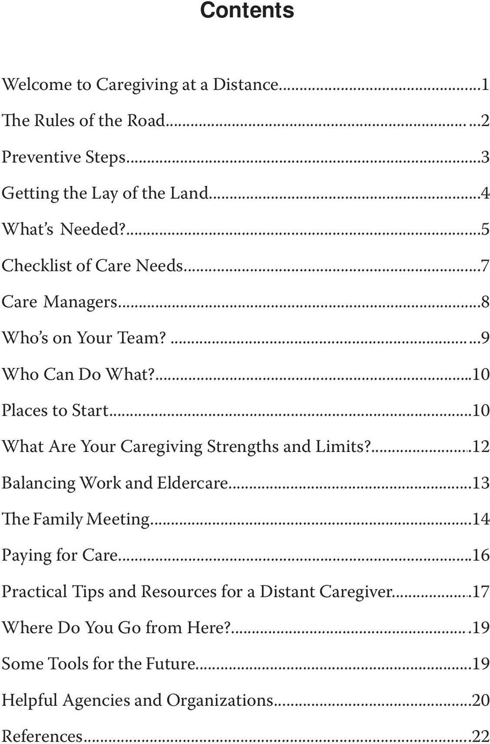 ...11.12 Balancing Work and Eldercare...12.13 The Family Meeting...12.14 Paying for Care...14.16 Practical Tips and Resources for a Distant Caregiver...15.