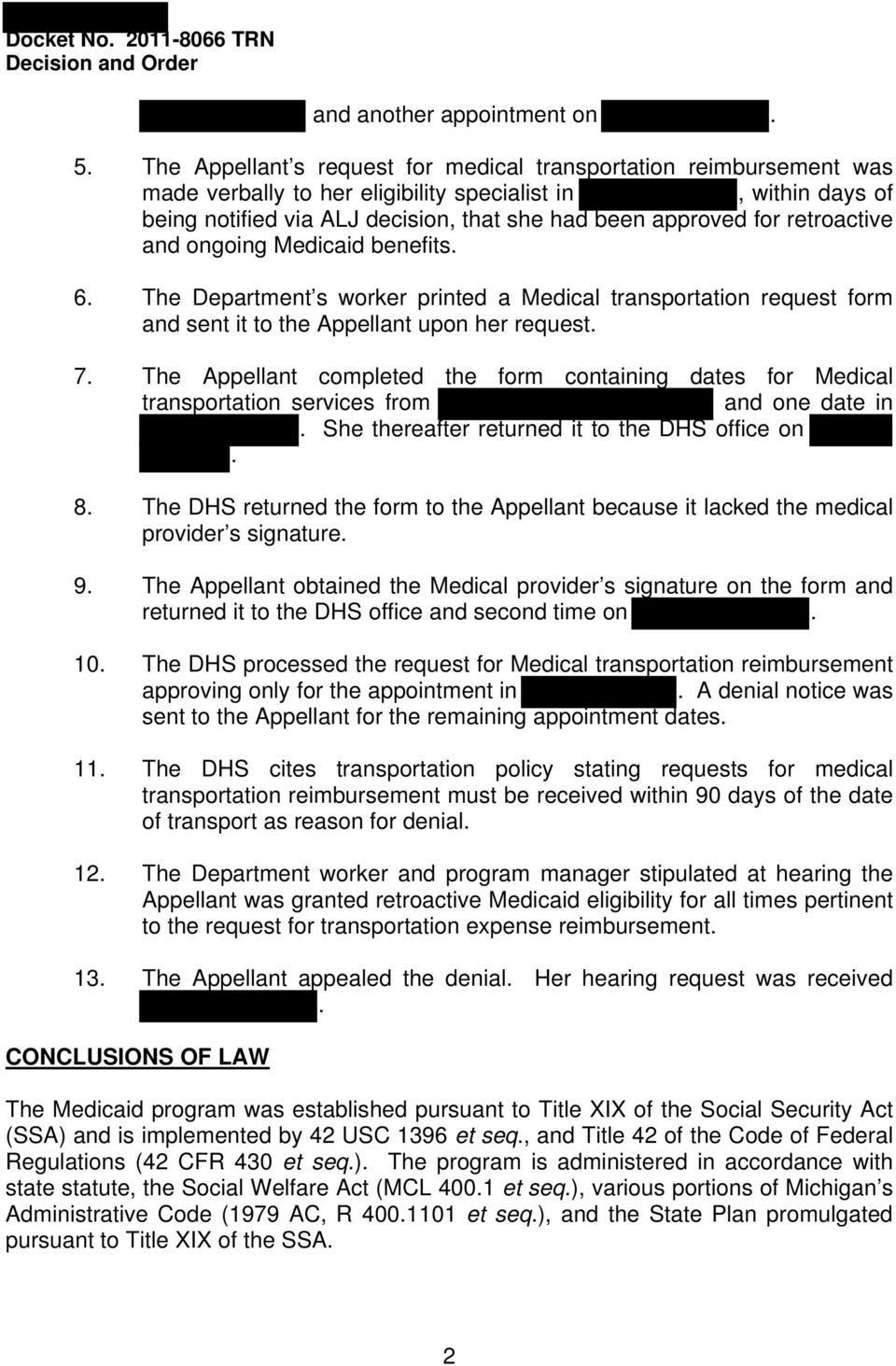 retroactive and ongoing Medicaid benefits. 6. The Department s worker printed a Medical transportation request form and sent it to the Appellant upon her request. 7.