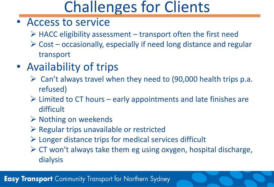 ce and regular transport Availability of trips Can t always travel when they need to (90,000 health trips p.a. refused) Limited to
