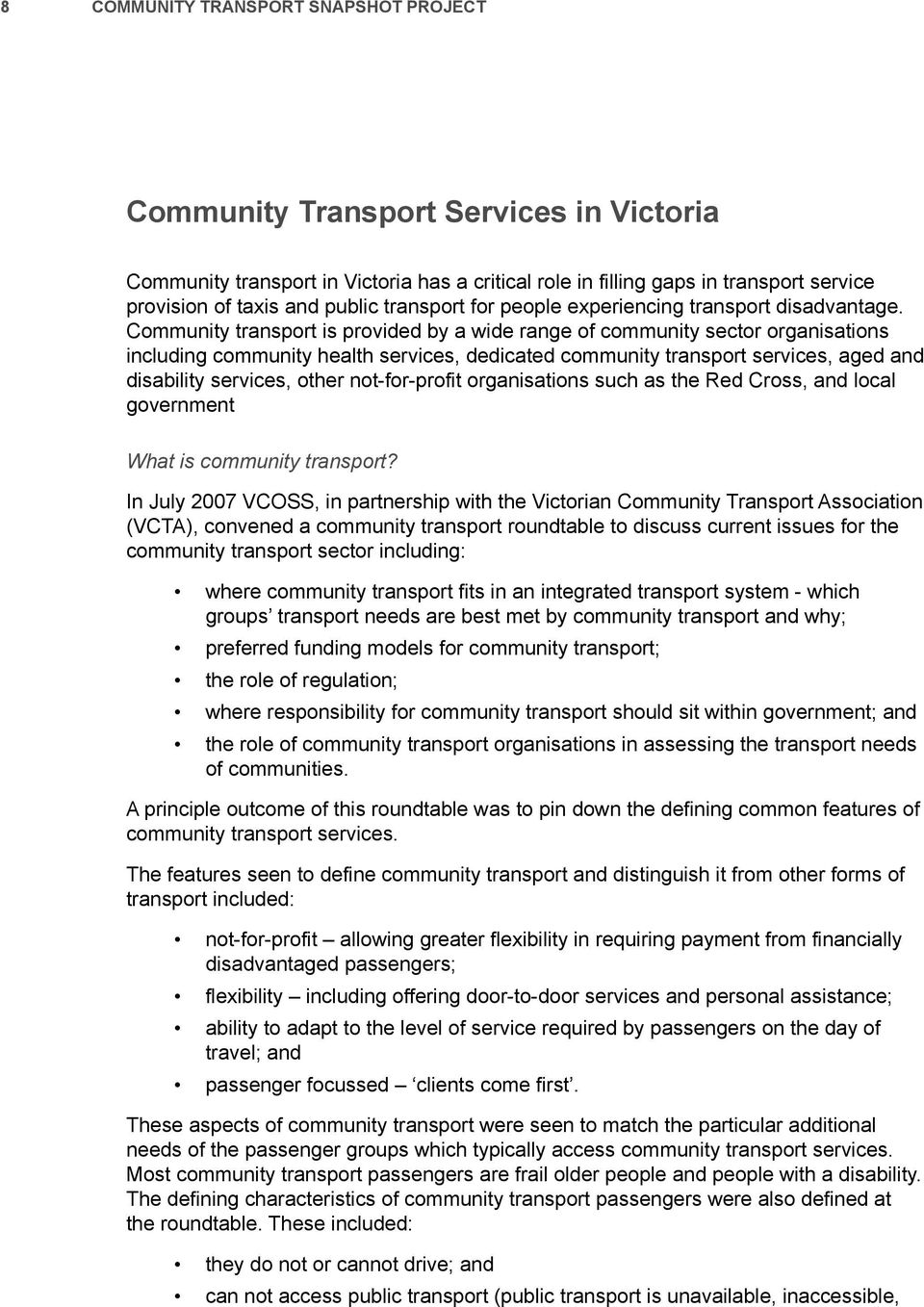 Community transport is provided by a wide range of community sector organisations including community health services, dedicated community transport services, aged and disability services, other