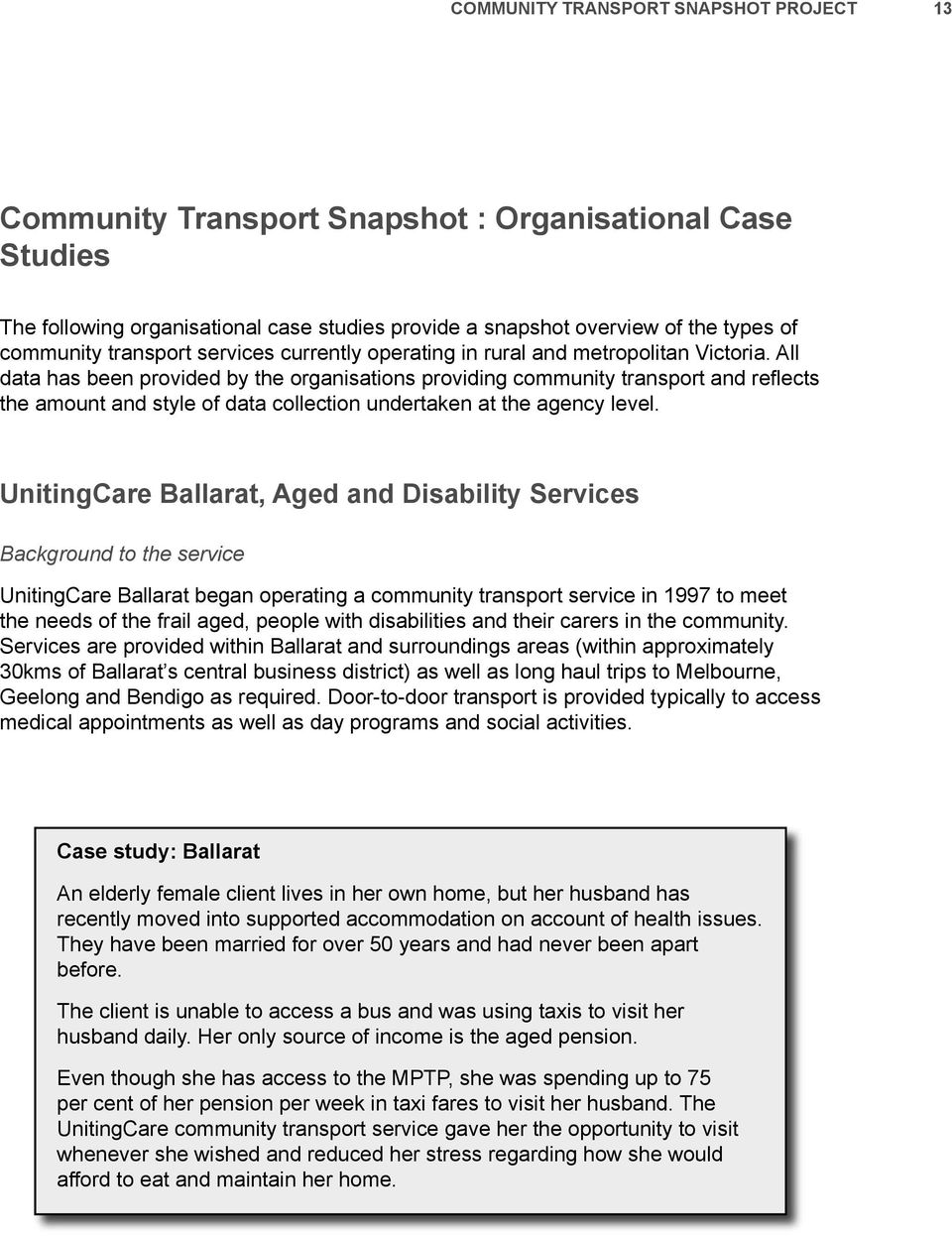 All data has been provided by the organisations providing community transport and reflects the amount and style of data collection undertaken at the agency level.