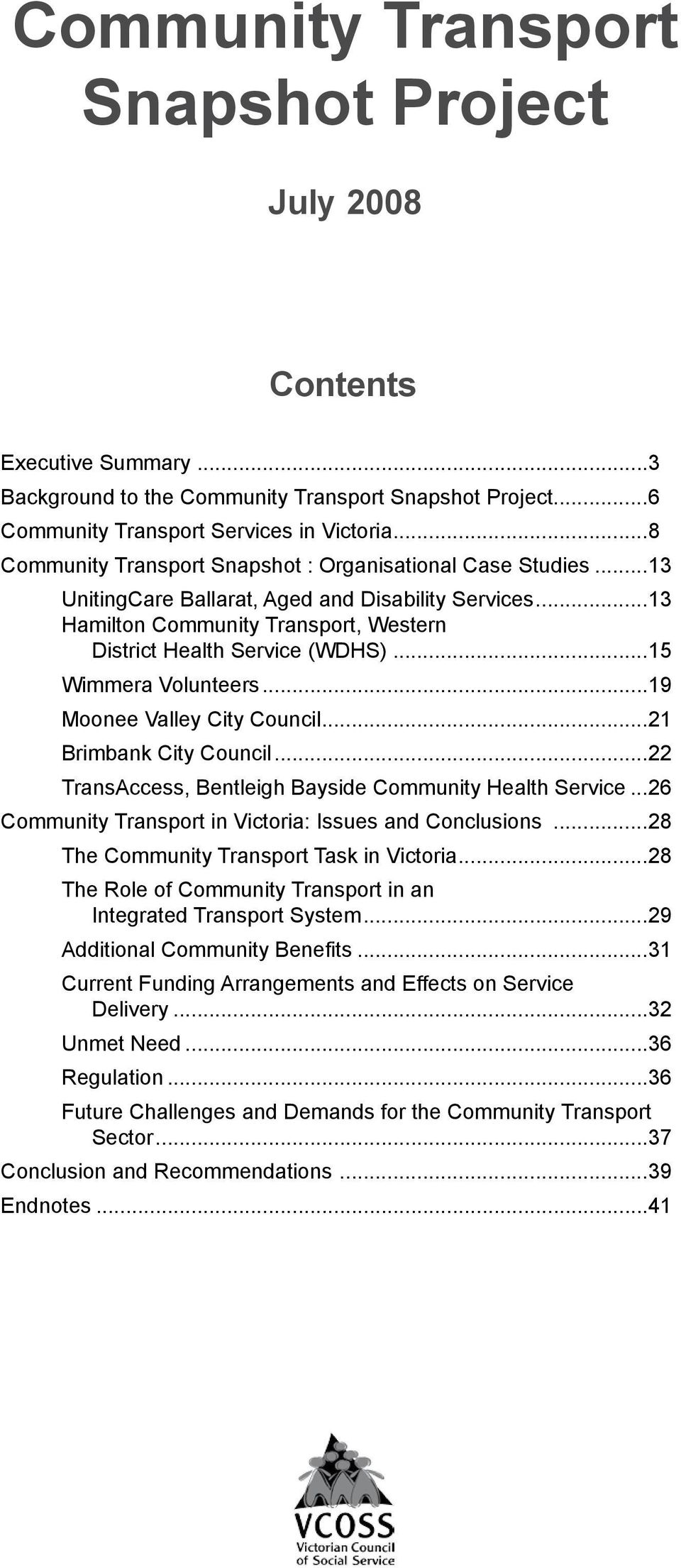 ..15 Wimmera Volunteers...19 Moonee Valley City Council...21 Brimbank City Council...22 TransAccess, Bentleigh Bayside Community Health Service.