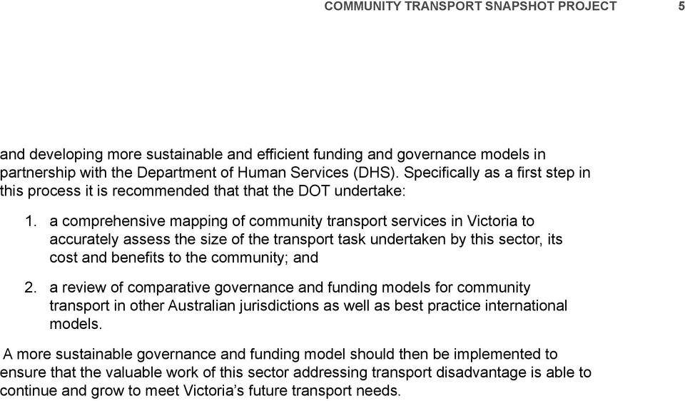 a comprehensive mapping of community transport services in Victoria to accurately assess the size of the transport task undertaken by this sector, its cost and benefits to the community; and a review