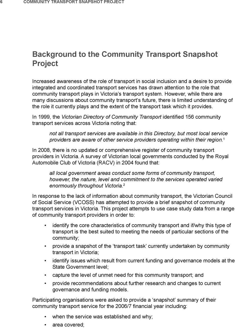 However, while there are many discussions about community transport s future, there is limited understanding of the role it currently plays and the extent of the transport task which it provides.