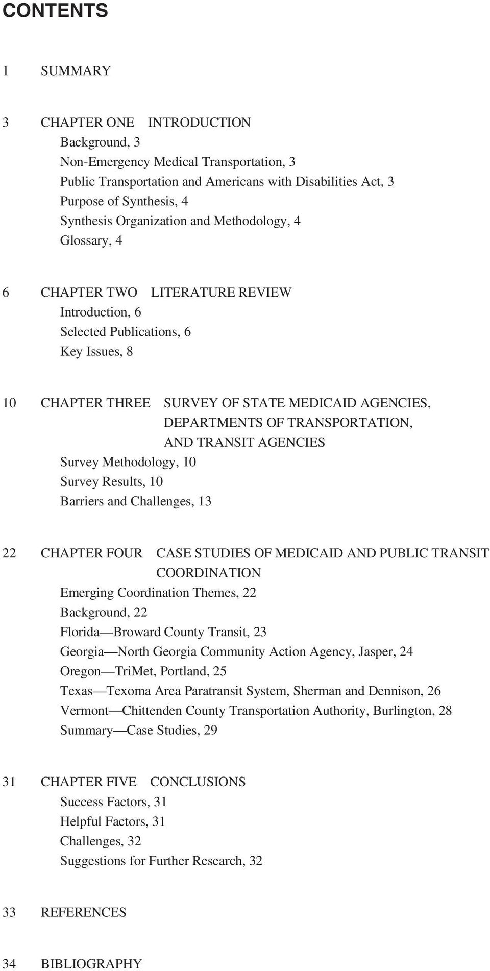 TRANSPORTATION, AND TRANSIT AGENCIES Survey Methodology, 10 Survey Results, 10 Barriers and Challenges, 13 22 CHAPTER FOUR CASE STUDIES OF MEDICAID AND PUBLIC TRANSIT COORDINATION Emerging