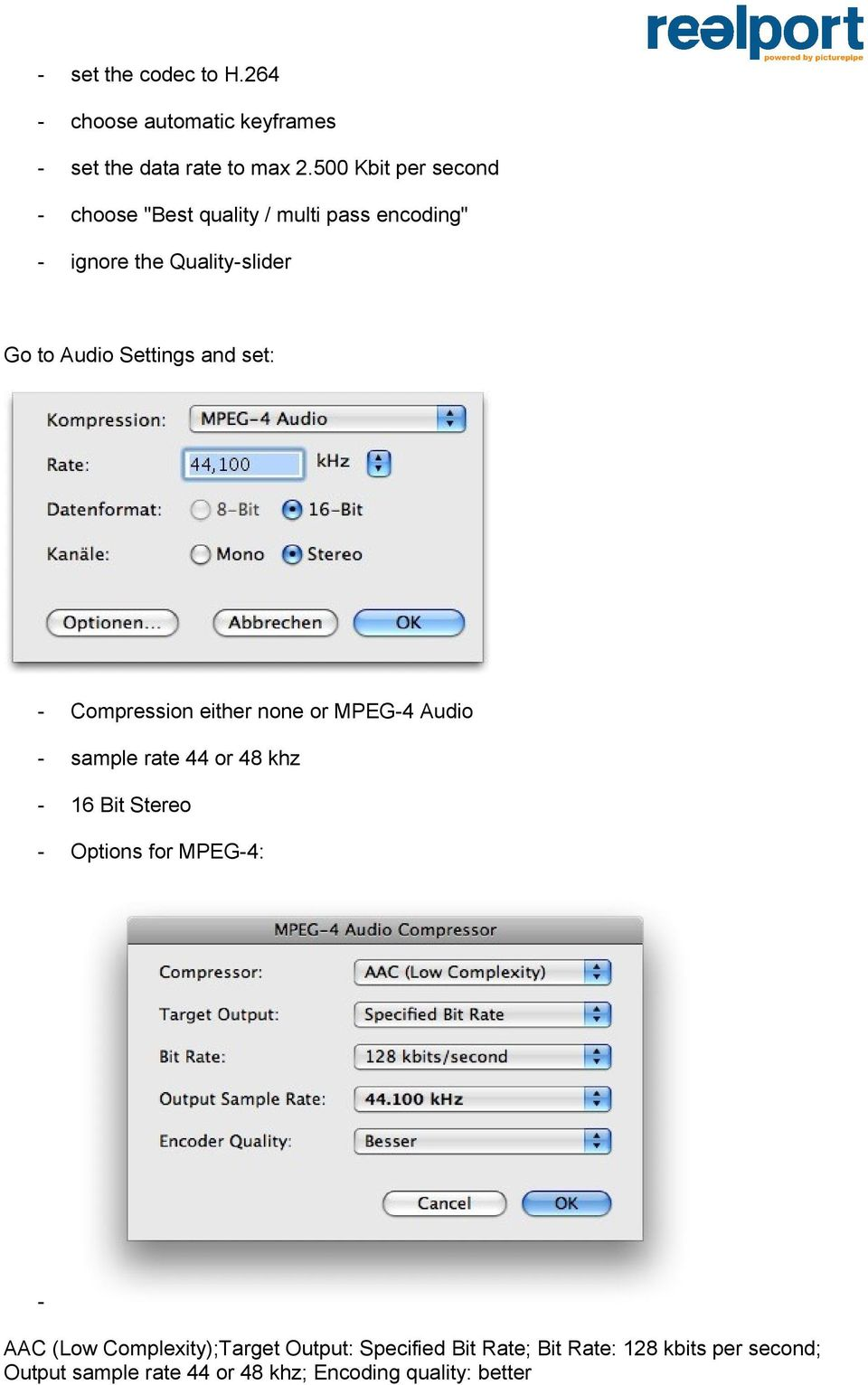 and set: Compression either none or MPEG4 Audio sample rate 44 or 48 khz 16 Bit Stereo Options for MPEG4: AAC