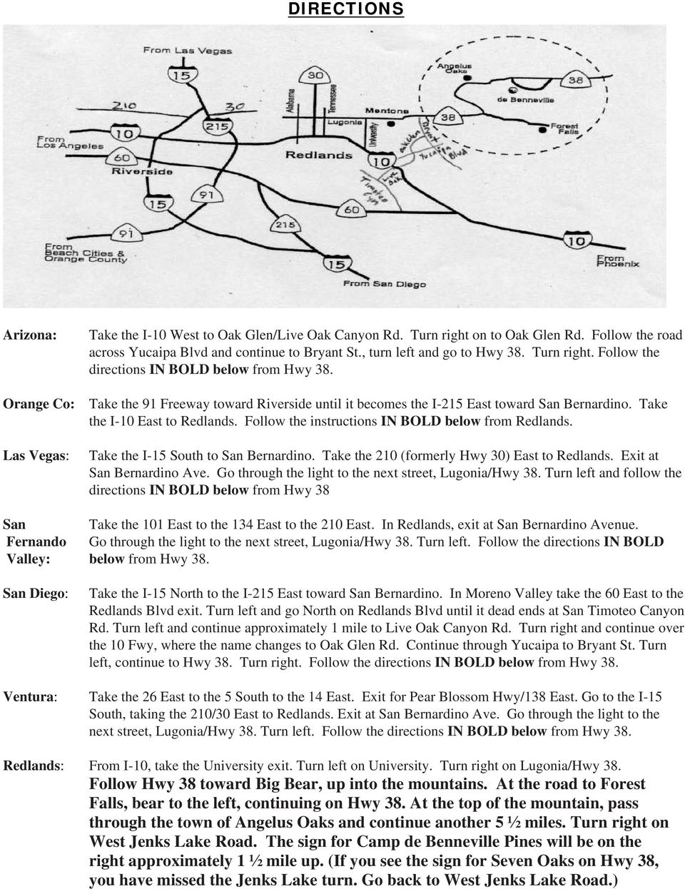Follow the instructions IN BOLD below from Redlands. Las Vegas: Take the I-15 South to San Bernardino. Take the 210 (formerly Hwy 30) East to Redlands. Exit at San Bernardino Ave.