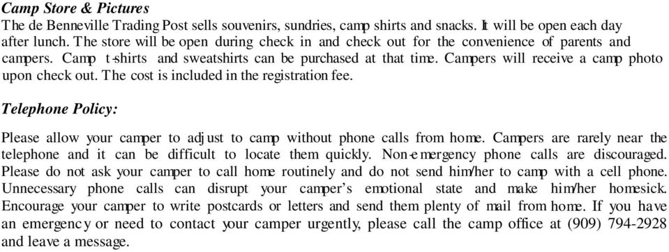 Campers will receive a camp photo upon check out. T he cost is included in the registration fee. Telephone Policy: Please allow your camper to adj ust to camp without phone calls from home.
