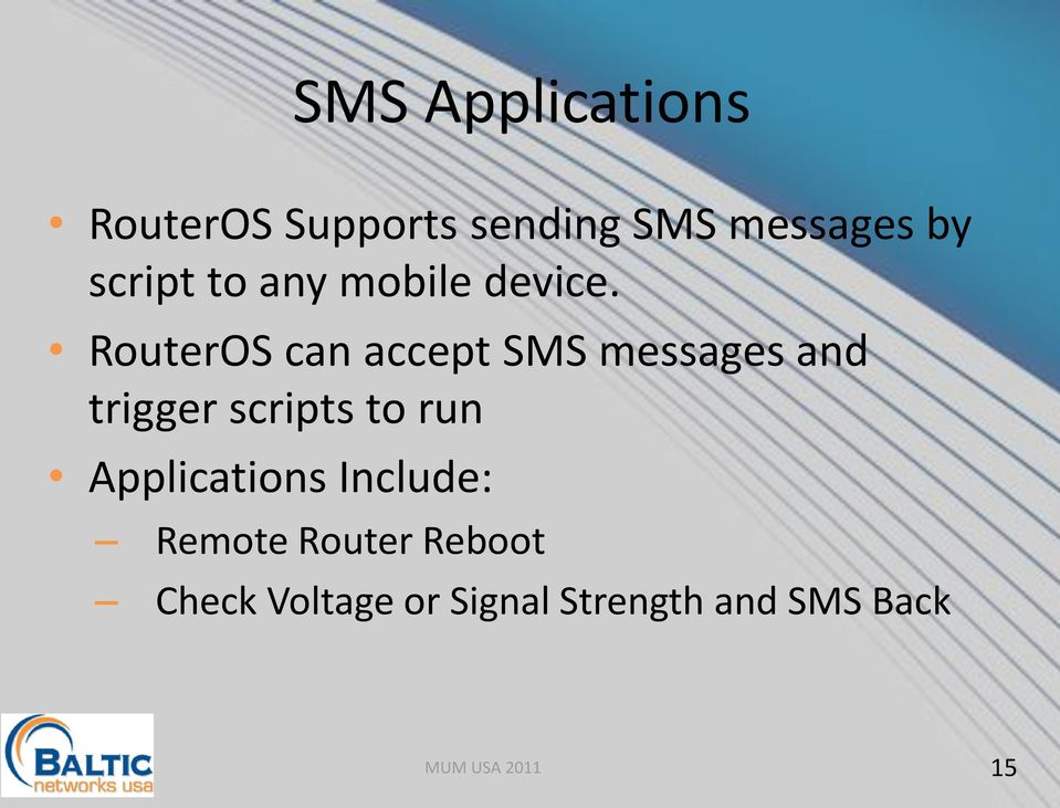RouterOS can accept SMS messages and trigger scripts to run