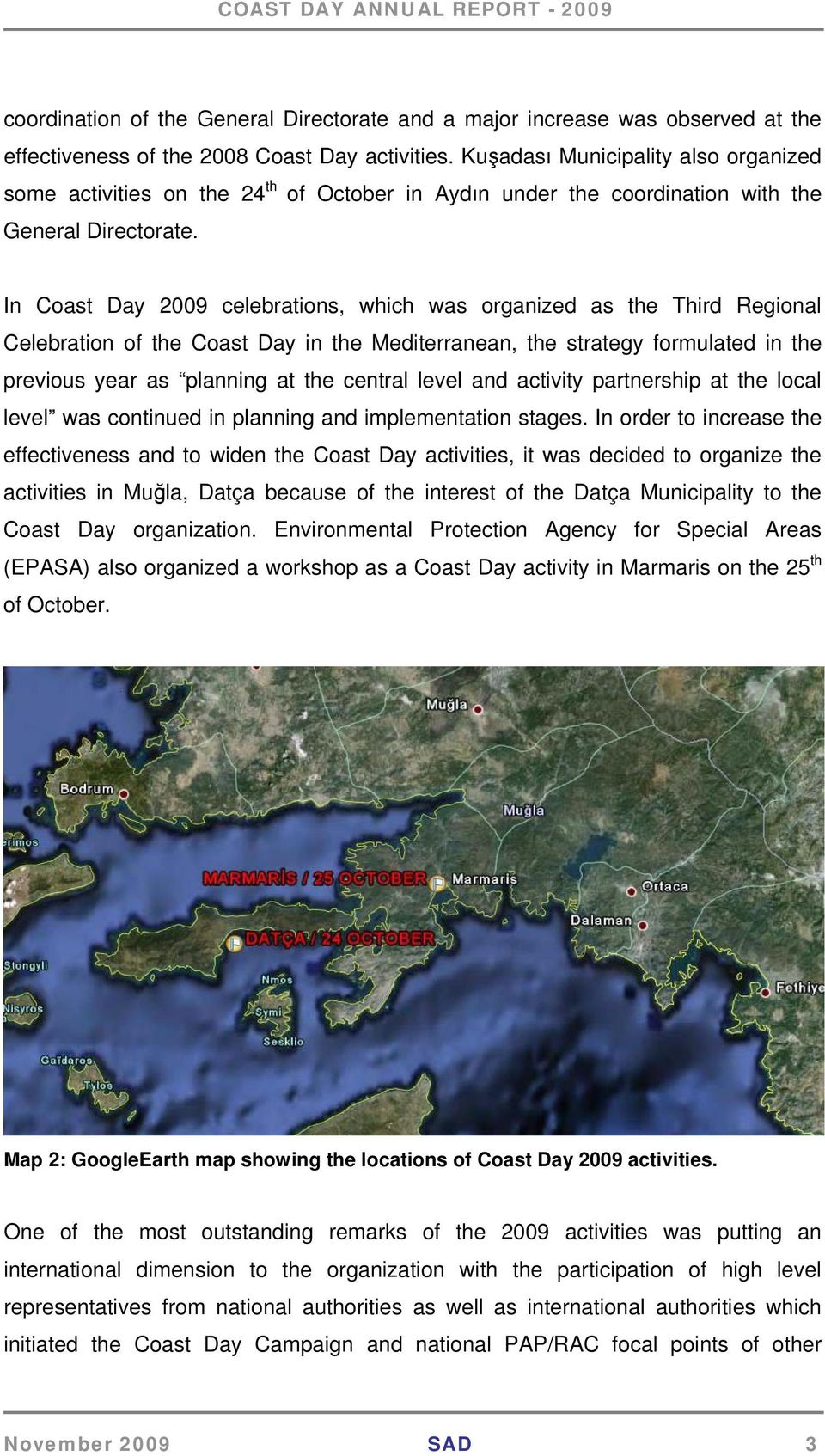 In Coast Day 2009 celebrations, which was organized as the Third Regional Celebration of the Coast Day in the Mediterranean, the strategy formulated in the previous year as planning at the central