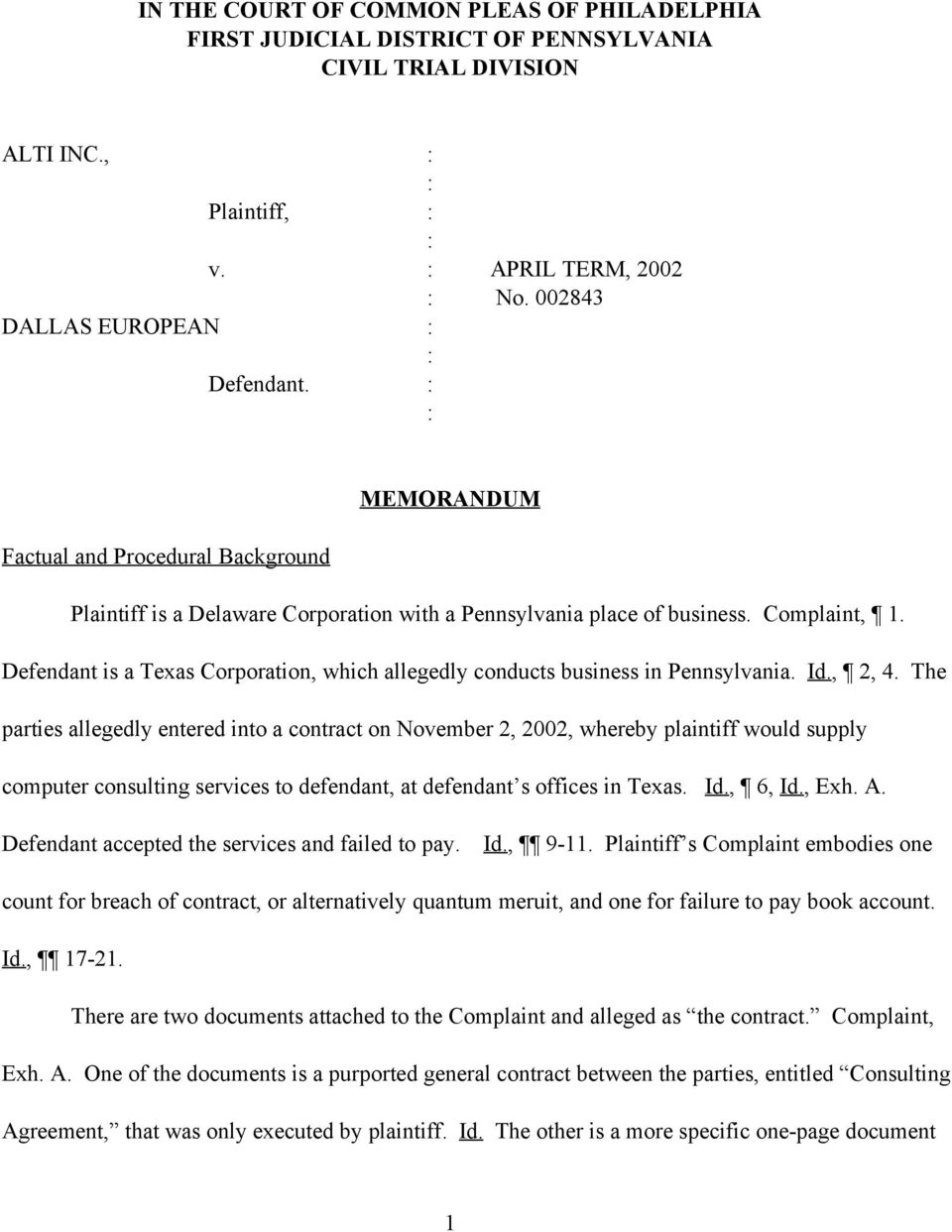 Defendant is a Texas Corporation, which allegedly conducts business in Pennsylvania. Id., 2, 4.