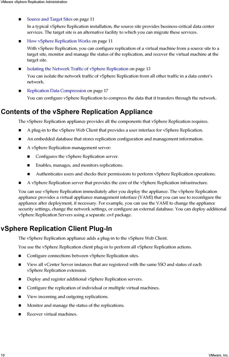 How vsphere Replication Works on page 11 With vsphere Replication, you can configure replication of a virtual machine from a source site to a target site, monitor and manage the status of the
