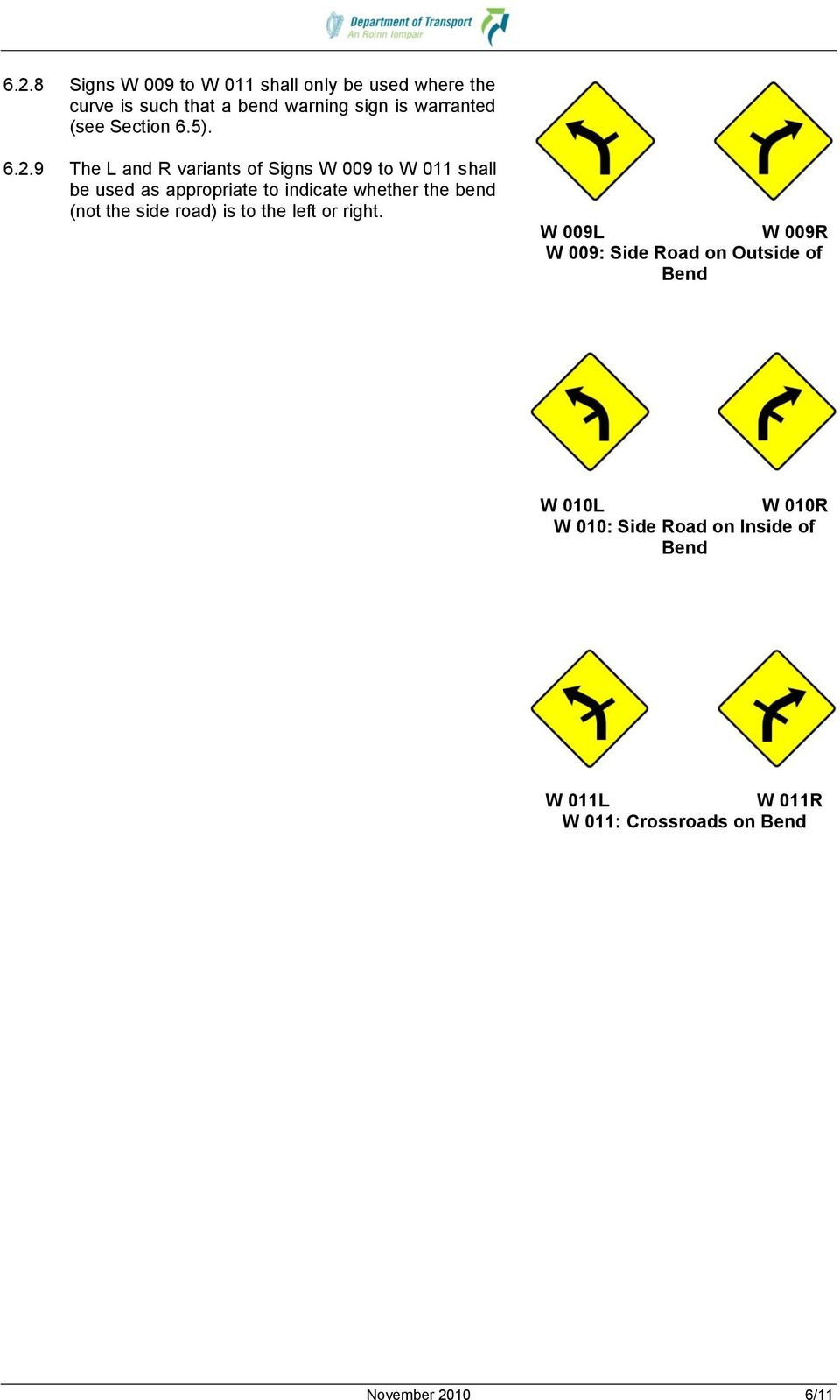 9 The L and R variants of Signs W 009 to W 011 shall be used as appropriate to indicate whether the bend (not