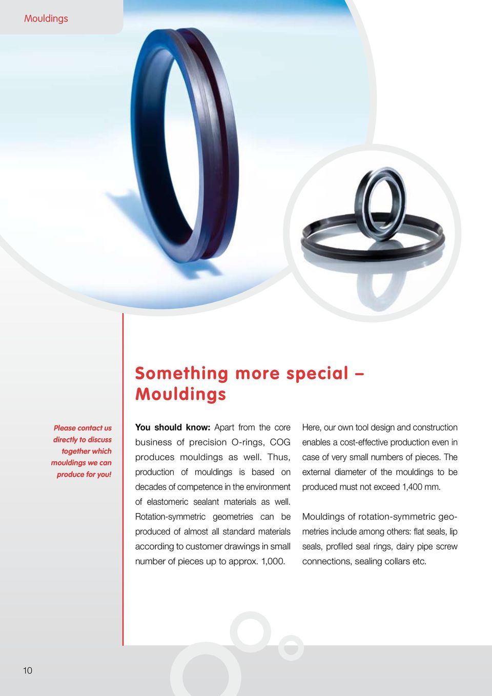 Thus, production of mouldings is based on decades of competence in the environment of elastomeric sealant materials as well.