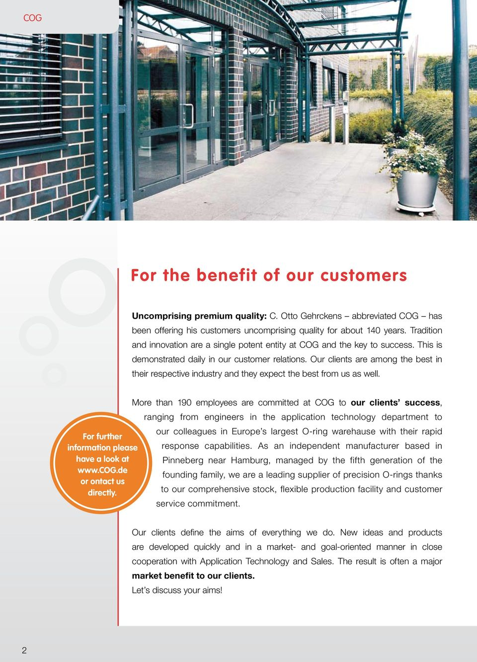 Our clients are among the best in their respective industry and they expect the best from us as well. For further information please have a look at www.cog.de or ontact us directly.