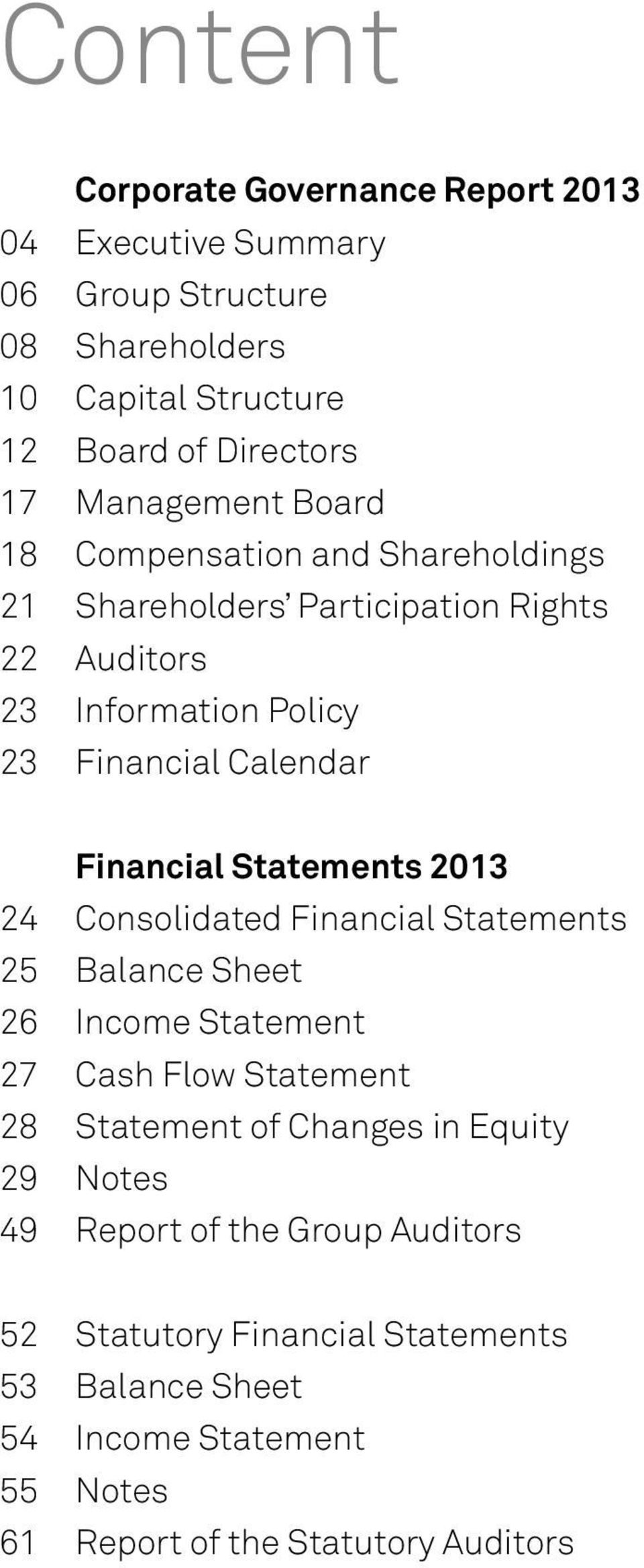 Financial Statements 2013 24 Consolidated Financial Statements 25 Balance Sheet 26 Income Statement 27 Cash Flow Statement 28 Statement of Changes in