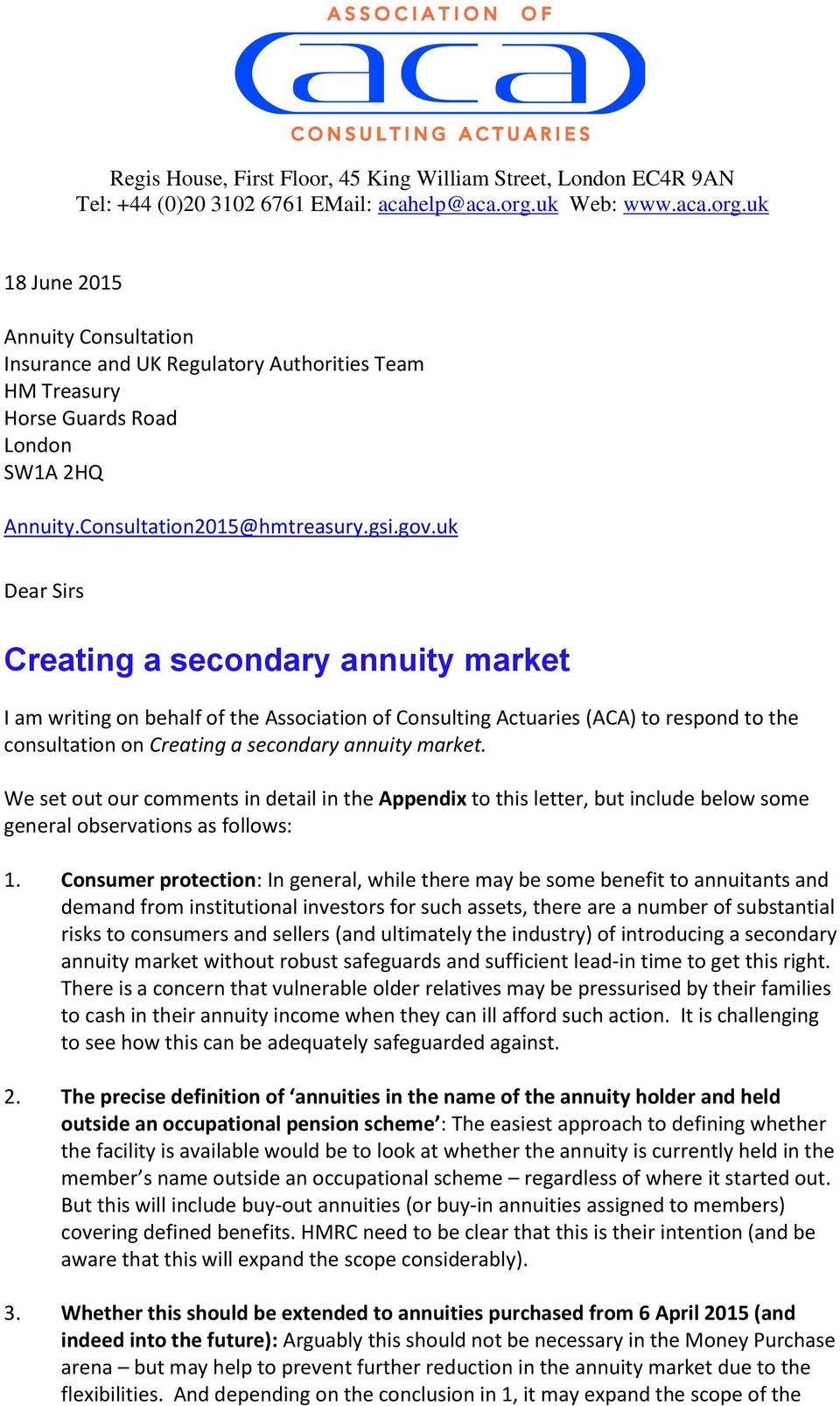 uk Dear Sirs Creating a secondary annuity market I am writing on behalf of the Association of Consulting Actuaries (ACA) to respond to the consultation on Creating a secondary annuity market.