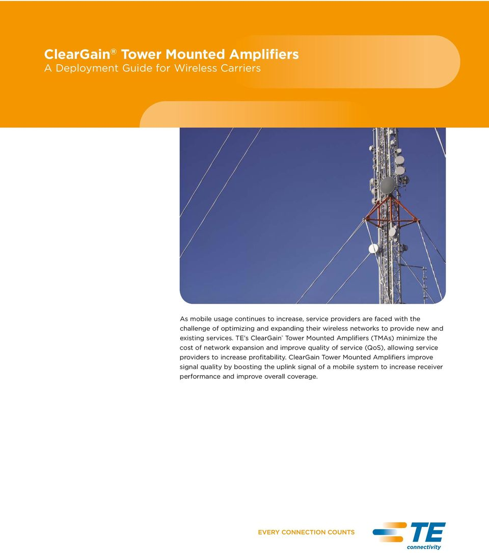 TE s ClearGain Tower Mounted Amplifiers (TMAs) minimize the cost of network expansion and improve quality of service (QoS), allowing service
