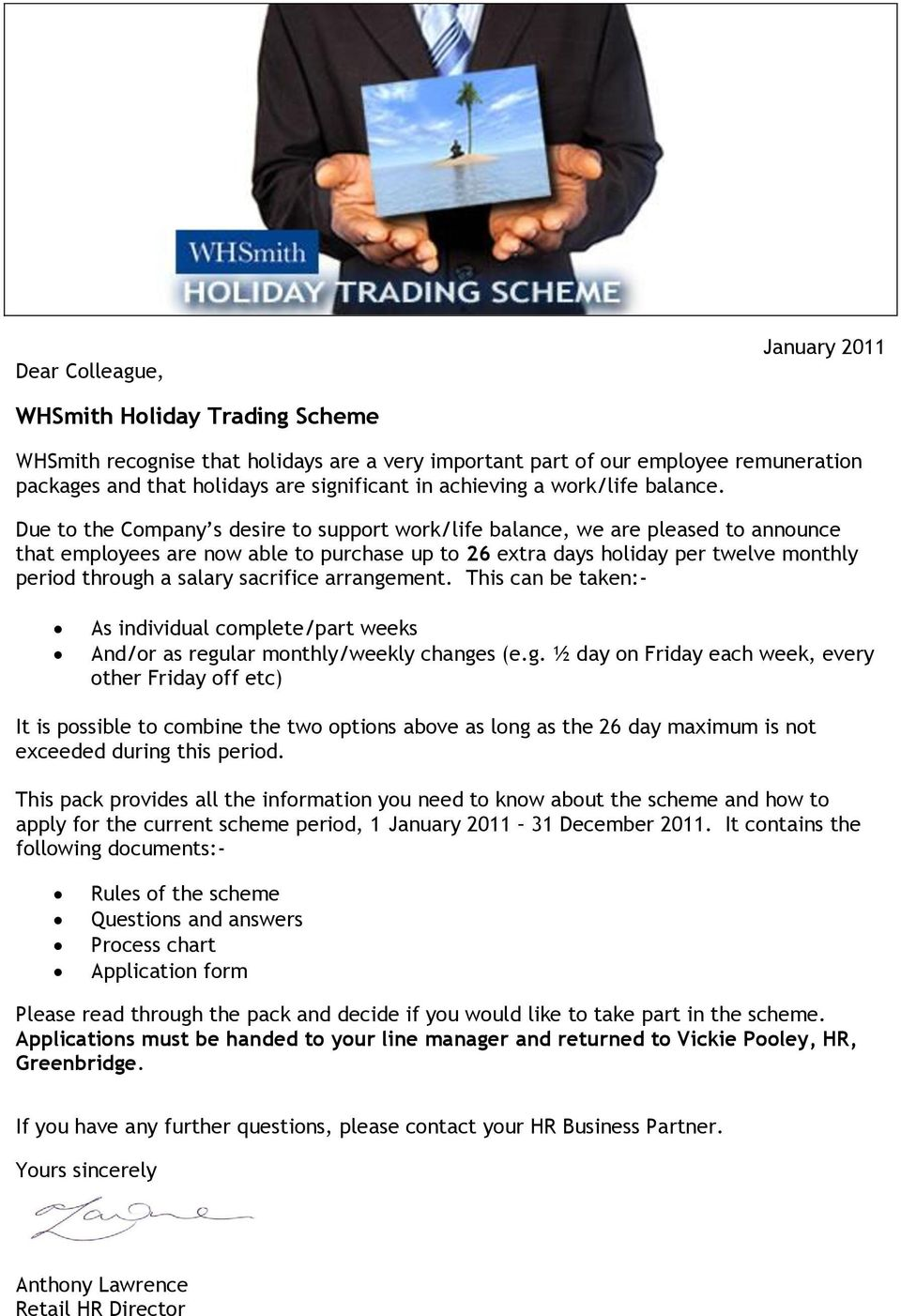 Due to the Company s desire to support work/life balance, we are pleased to announce that employees are now able to purchase up to 26 extra days holiday per twelve monthly period through a salary