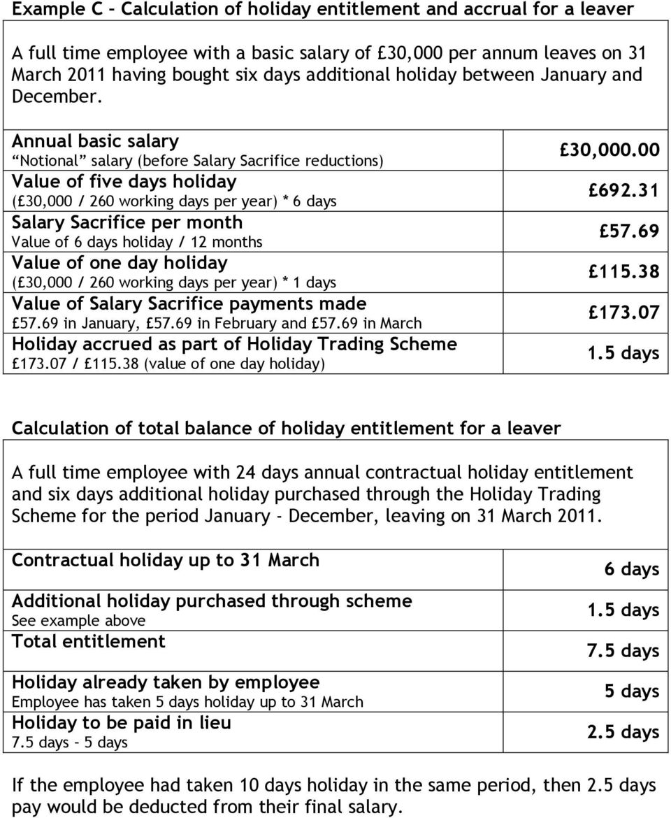 Annual basic salary Notional salary (before Salary Sacrifice reductions) Value of five days holiday ( 30,000 / 260 working days per year) * 6 days Salary Sacrifice per month Value of 6 days holiday /