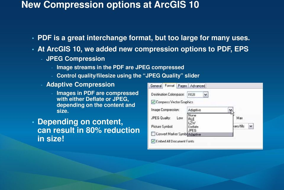compressed - Control quality/filesize using the JPEG Quality slider - Adaptive Compression - Images in PDF are