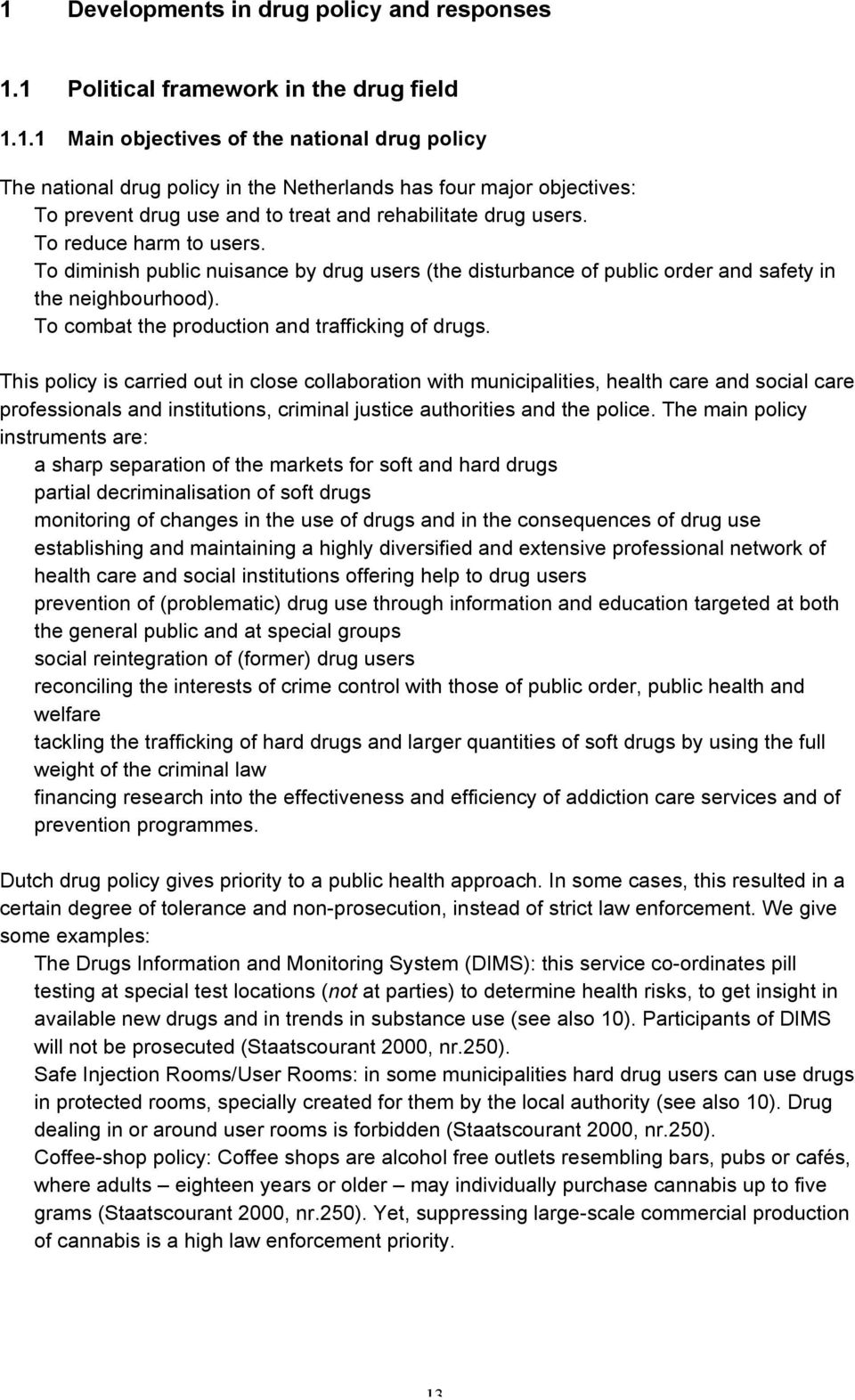 This policy is carried out in close collaboration with municipalities, health care and social care professionals and institutions, criminal justice authorities and the police.