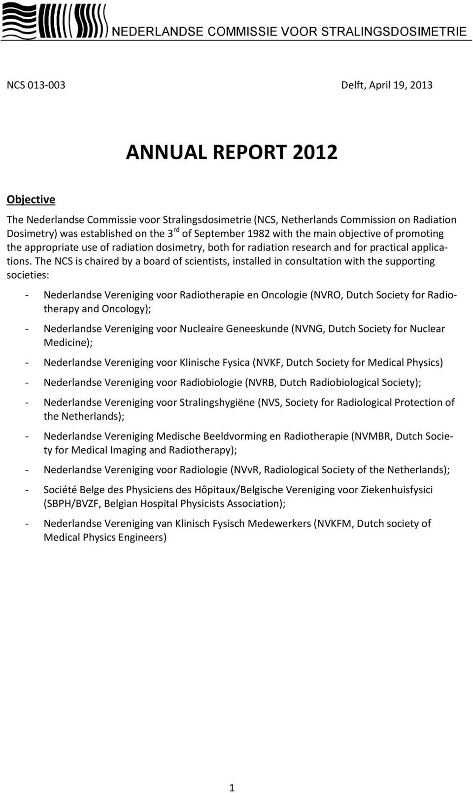 The NCS is chaired by a board of scientists, installed in consultation with the supporting societies: - Nederlandse Vereniging voor Radiotherapie en Oncologie (NVRO, Dutch Society for Radiotherapy