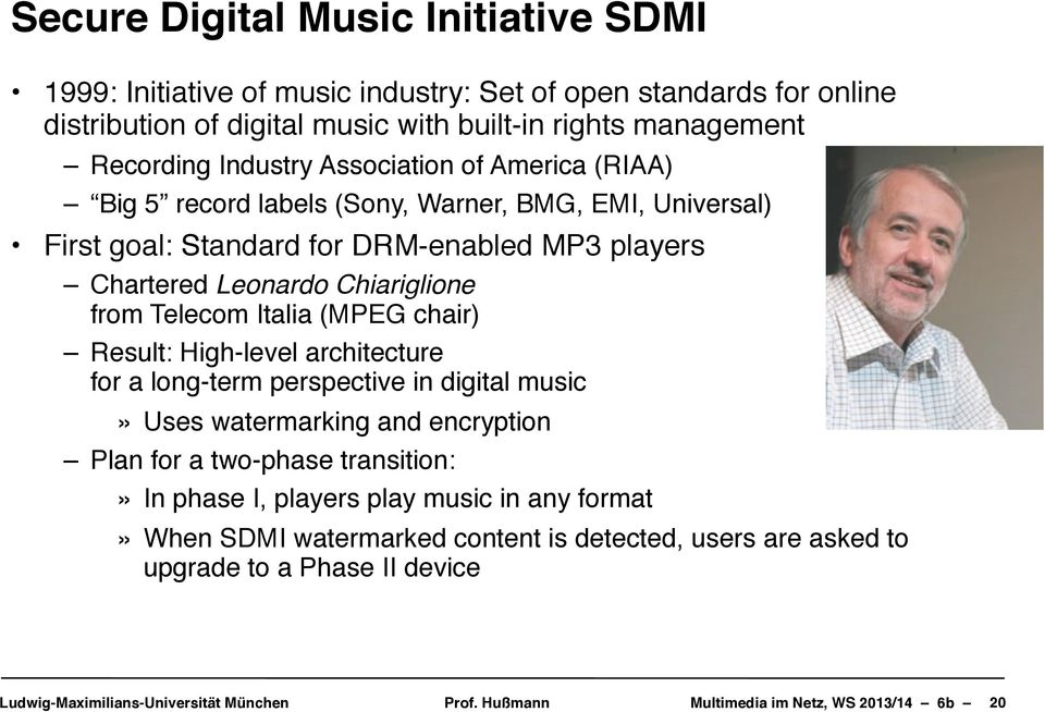 Leonardo Chiariglione from Telecom Italia (MPEG chair) Result: High-level architecture for a long-term perspective in digital music» Uses watermarking and encryption