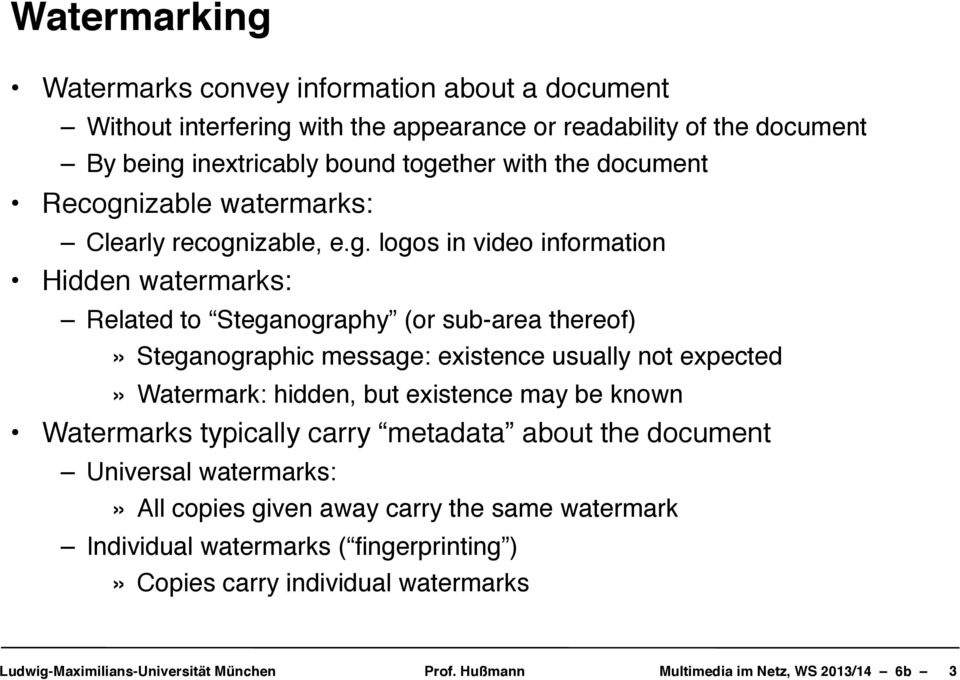 sub-area thereof)» Steganographic message: existence usually not expected» Watermark: hidden, but existence may be known Watermarks typically carry metadata